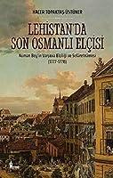 Lehistan'da Son Osmanli Elcisi - Numan Bey'in Varsova Elciligi ve Sefaretnamesi (1777-1778)