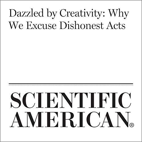 Dazzled by Creativity: Why We Excuse Dishonest Acts audiobook cover art