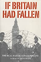 If Britain Had Fallen: The Real Nazi Occupation Plans by Norman Longmate(2012-03-19)