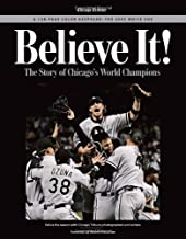 Believe It: The Story of the Chicago White Sox 2005 World Series Champions