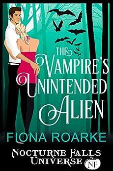 The Vampire's Unintended Alien: A Nocturne Falls Universe story by [Fiona Roarke, Kristen Painter]