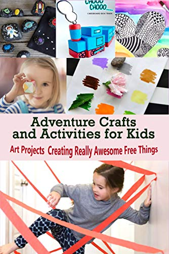 Adventure Crafts and Activities for Kids: Art Projects Creating Really Awesome Free Things (English Edition)