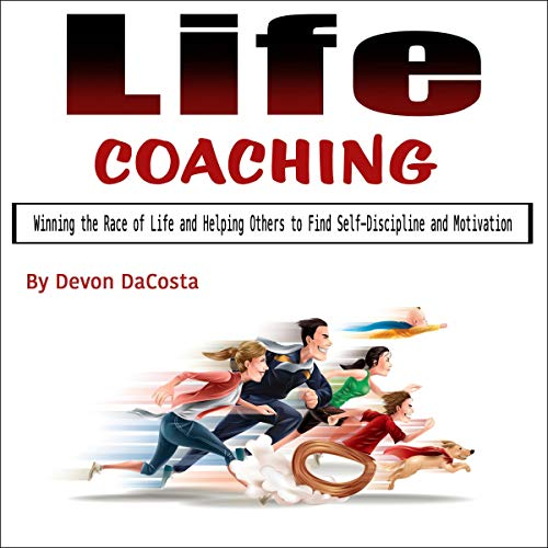 Life Coaching: Winning the Race of Life and Helping Others to Find Self-Discipline and Motivation audiobook cover art