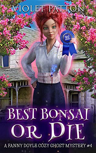 Best Bonsai or Die (A Fanny Doyle Cozy Ghost Mystery Book 4)