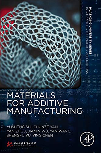 Materials for Additive Manufacturing (Huazhong University Series in 3D Printing Technology Applications)