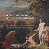 Hommes, M: Art and Allegiance in the Dutch Golden Age: The Ambitions of a Wealthy Widow in a Painted Chamber by Ferdinand Bol (Amsterdam Studies in the Dutch Golden Age) - Margriet Van Eikema Hommes