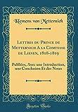 Lettres du Prince de Metternich A la Comtesse de Lieven, 1818-1819: Publiées, Avec une Introduction, une Conclusion Et des Notes (Classic Reprint)