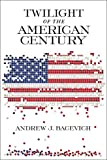 Twilight of the American Century - Andrew J. Bacevich