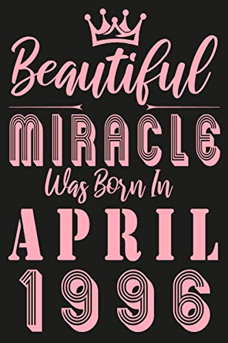 Beautiful miracle was Born in April 1996: Pink Lined Notebook journal edition / Unique Birthday gift for women / Happy 25th 25 years old Bday Present ... moms, her, mother / Funny Card Alternative.