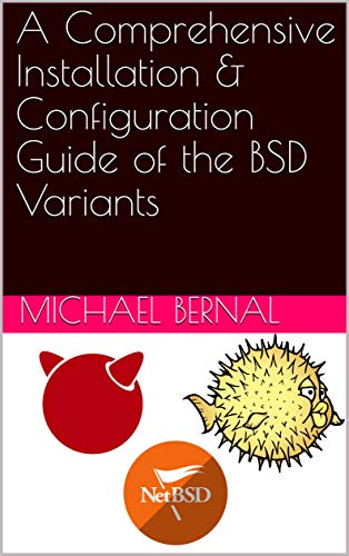 A Comprehensive Installation & Configuration Guide of the BSD Variants (English Edition)