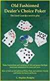 Old Fashioned Dealer's Choice Poker : The kind Grandpa used to play (English Edition)