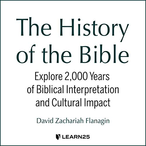 The History of the Bible: Explore 2,000 Years of Biblical Interpretation and Cultural Impact audiobook cover art