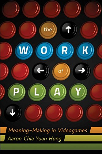 The Work of Play: Meaning-Making in Videogames (New Literacies and Digital Epistemologies, Band 48)