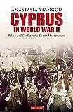 Cyprus in World War II: Politics and Conflict in the Eastern Mediterranean (International Library of Twentieth Century History)