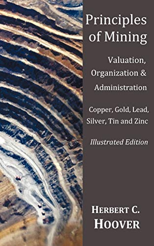Principles of Mining - (With index and illustrations)Valuation, Organization and Administration. Cop