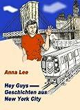 Hey Guys: Geschichten aus New York City (German Edition)
