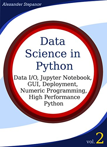 Data Science in Python, Volume 2: Data I/O, Jupyter Notebook, GUI, Deployment, Numeric Programming, High Performance Python (English Edition)