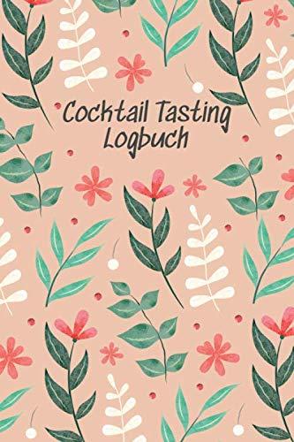 Cocktail Tasting Logbuch: Notizbuch / Logbuch für Cocktail Verkostung - Geschenk für Liebhaber von Schnaps und Mixgetränken - Ideal zum Cocktail Rezeptbuch