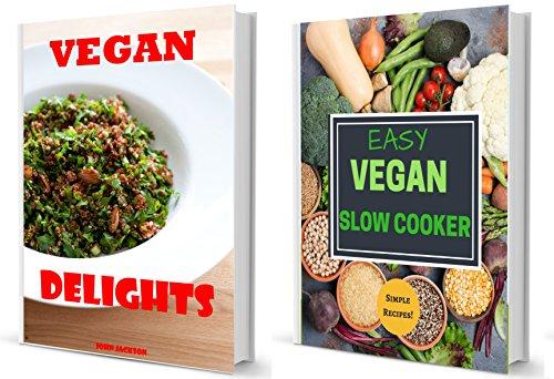 Vegan Box Set (2 in 1): Vegan Delights + Easy Vegan Slow Cooker Cookbook (English Edition)