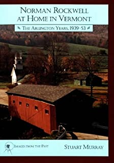 Norman Rockwell at Home in Vermont: The Arlington Years 1939-1953: The Arlington Years, 1939-53 (Images from the Past)