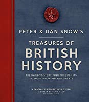 Peter & Dan Snow's Treasures of British History: The Nation's Story Told Through Its 50 Most Important Documents