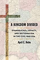 A Kingdom Divided: Evangelicals, Loyalty, and Sectionalism in the Civil War Era (Conflicting Worlds: New Dimensions of the American Civil War)