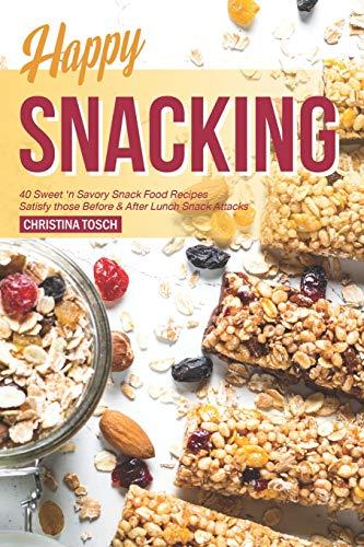 Happy Snacking: 40 Sweet 'n Savory Snack Food Recipes -...