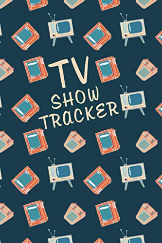 TV Show Tracker: Log All Of Your TV Show Episodes And Seasons In This Handy Journal - Classic Retro TVs on Dark Blue Background (TV Show Tracker Log Books)