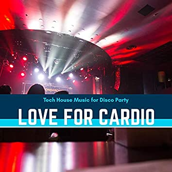 Love For Cardio - Tech House Music For Disco Party