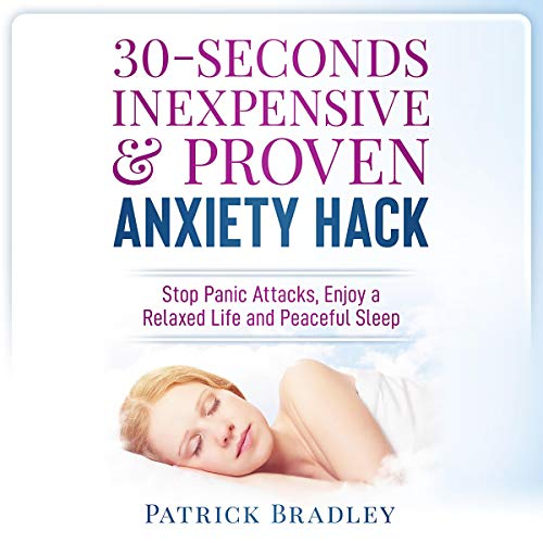 30-Seconds Panic Attacks & Anxiety Relief: Enjoy a Relaxed Life, Quality Relationships & Peaceful Sleep audiobook cover art