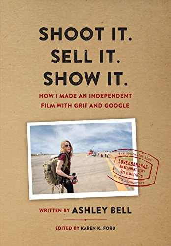Shoot It. Sell It. Show It.: How I Made An Independent Film with Grit & Google (English Edition)
