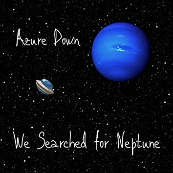 We Searched for Neptune