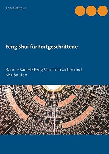 Feng Shui für Fortgeschrittene: Band 1: San He Feng Shui für Gärten und Neubauten