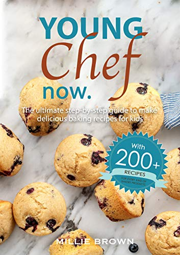 YOUNG CHEF NOW: The ultimate step-by-step cookbook to make delicious baking recipes for kids - WITH 200+ RECIPES