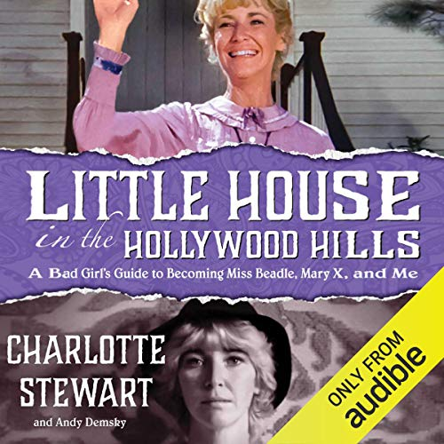 Little House in the Hollywood Hills Audiobook By Charlotte Stewart, Andy Demsky cover art