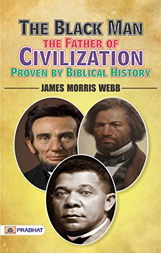 The Black Man, the Father of Civilization, Proven by Biblical History (English Edition)