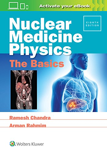 Compare Textbook Prices for Nuclear Medicine Physics: The Basics 8 Edition ISBN 9781496381842 by Chandra PhD, Ramesh,Rahmim PhD, Arman