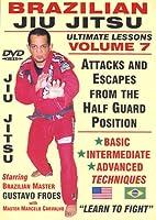 """Brazilian Jiu Jitsu """"Ultimate Lessons"""" Volume 7, Attacks and Escapes From The HALF GUARD plus BACK Attacks & Escapes:"""