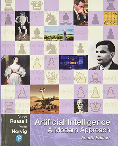 Compare Textbook Prices for Artificial Intelligence: A Modern Approach Pearson Series in Artifical Intelligence 4 Edition ISBN 9780134610993 by Russell, Stuart,Norvig, Peter