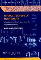 Microstructure of Martensite: Why It Forms and How It Gives Rise to the Shape-Memory Effect (Oxford Series on Materials Modelling)