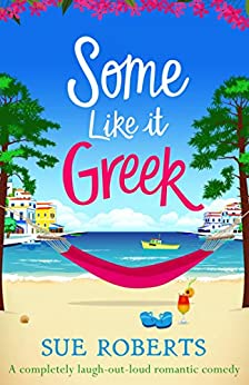 Some Like It Greek: A completely laugh-out-loud romantic comedy by [Sue Roberts]