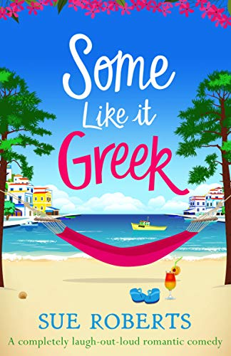 Some Like It Greek: A completely laugh-out-loud romantic comedy (English Edition)