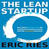 The Lean Startup: How Today's Entrepreneurs Use Continuous Innovation to Create...