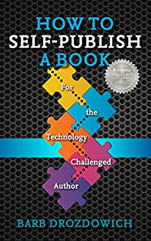 How to Self-Publish a Book: For the Technology Challenged Author by [Barb Drozdowich]