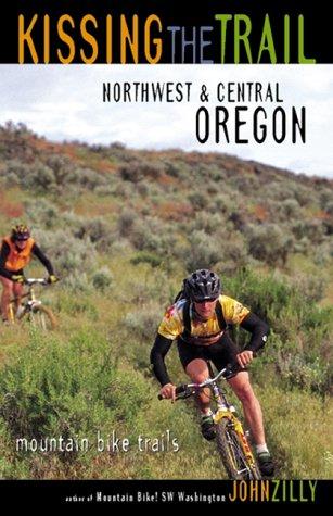 Kissing the Trail: Northwest & Central Oregon: 75 Mountain Bike Trails