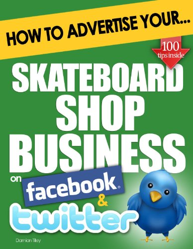 How to Advertise Your Skateboard Shop Business on Facebook and Twitter: (How Social Media Could Help Boost Your Business) (English Edition)
