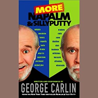 Napalm and Silly Putty                   By:                                                                                                                                 George Carlin                               Narrated by:                                                                                                                                 George Carlin                      Length: 2 hrs and 29 mins     296 ratings     Overall 3.4