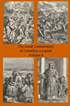 The Great Commentary of Cornelius a Lapide (Volume 8)