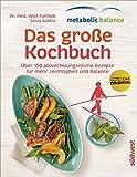 metabolic balance – Das große Kochbuch: Über 150 abwechslungsreiche Rezepte für mehr Leichtigkeit und Balance