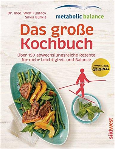 metabolic balance – Das große Kochbuch: Über 150 abwechslungsreiche Rezepte...